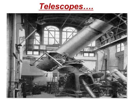 Telescopes….. Telescopes are helpful to astronomers because they…. Collect more light Separate distant objects…. Magnify the image Detect other wavelengths…