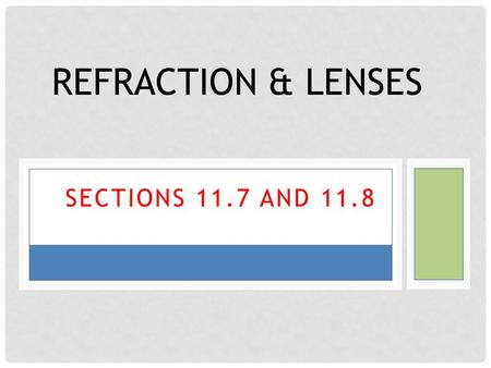 SECTIONS 11.7 AND 11.8 REFRACTION & LENSES. REFRACTION What is Refraction? when light passes from one material (aka medium) to another, it bends because.