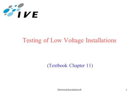 Electrical Installation II1 Testing of Low Voltage Installations (Textbook Chapter 11)