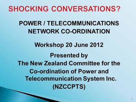 POWER / TELECOMMUNICATIONS NETWORK CO-ORDINATION Workshop 20 June 2012 Presented by The New Zealand Committee for the Co-ordination of Power and Telecommunication.