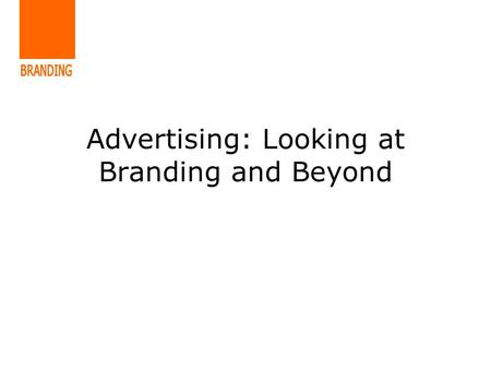 Advertising: Looking at Branding and Beyond. McDonalds Miss C Rawlinson.