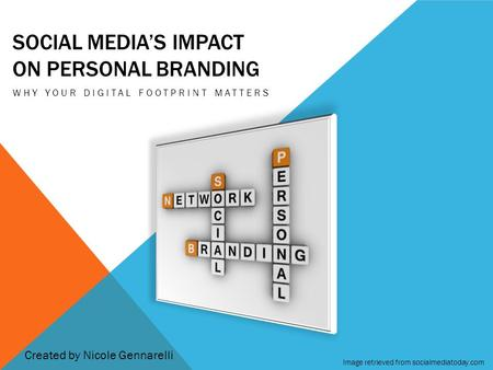SOCIAL MEDIA'S IMPACT ON PERSONAL BRANDING WHY YOUR DIGITAL FOOTPRINT MATTERS Image retrieved from socialmediatoday.com Created by Nicole Gennarelli.