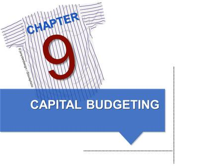 CHAPTER © jsnyderdesign / iStockphoto 9 CAPITAL BUDGETING.