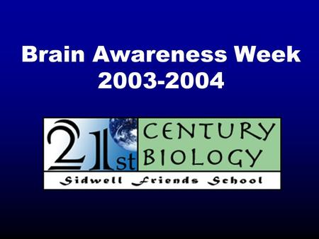 Brain Awareness Week 2003-2004. Brain Awareness Week A public information campaign created by the Dana Alliance for Brain Initiatives and cosponsored.