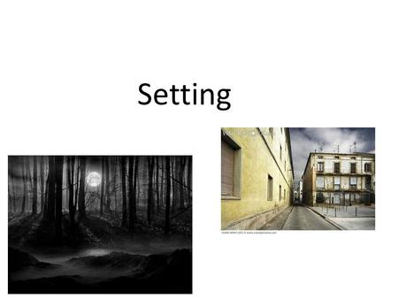Setting. Setting refers to the time and place in which the story takes place. Consider: - Physical Setting: time, place, weather, etc. - Social Setting: