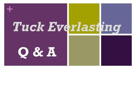 + Tuck Everlasting Q & A. + 1. Why did the Tucks take Winnie? The Tucks probably took Winnie because they wanted to keep their secret safe.