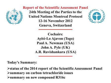 Report of the Scientific Assessment Panel 24th Meeting of the Parties to the United Nations Montreal Protocol 12-16 November 2012 Geneva, Switzerland Cochairs: