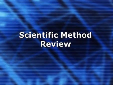 Scientific Method Review. Scientific Method Ask a Question: –state the purpose of what you are trying to figure out Form a Hypothesis: –a tentative explanation.