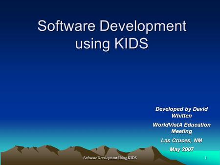 1Software Development Using KIDS Software Development using KIDS Developed by David Whitten WorldVistA Education Meeting Las Cruces, NM May 2007.