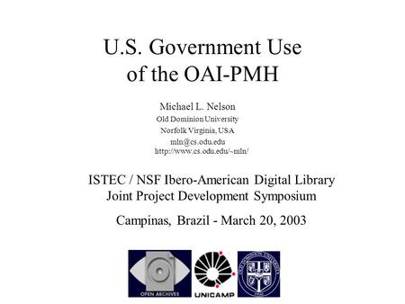 U.S. Government Use of the OAI-PMH Michael L. Nelson Old Dominion University Norfolk Virginia, USA  ISTEC / NSF.