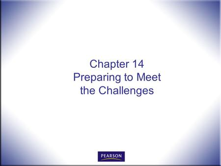 Chapter 14 Preparing to Meet the Challenges. Office Procedures for the 21 st Century, 8e Burton and Shelton 2 © 2011 Pearson Higher Education, Upper Saddle.