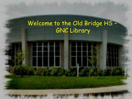Welcome to the Old Bridge HS – GNC Library. Your Friendly Library Staff Mrs. Walstein – Librarian Mrs. Shatz – Library Clerk Mrs. Walstein Not Mrs. Shatz.