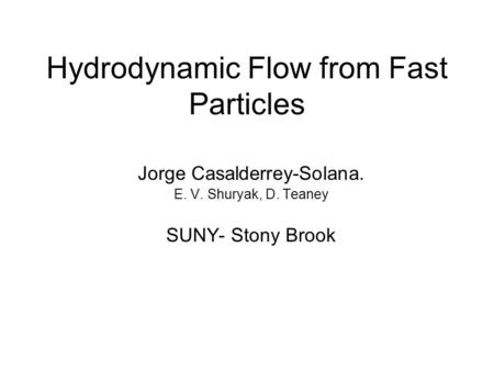 Hydrodynamic Flow from Fast Particles Jorge Casalderrey-Solana. E. V. Shuryak, D. Teaney SUNY- Stony Brook.
