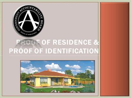 PROOF OF RESIDENCE & PROOF OF IDENTIFICATION 1. Proof of Residence & Proof of Identification Proof of residence proves where you live - Presented by voters.