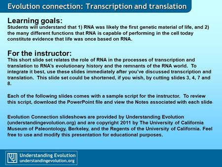 Evolution connection: Transcription and translation Learning goals: Students will understand that 1) RNA was likely the first genetic material of life,
