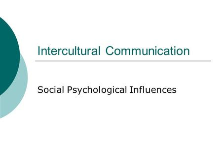 Intercultural Communication Social Psychological Influences.