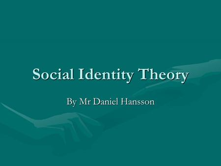Social Identity Theory By Mr Daniel Hansson. Questions for discussion 1.List all the social categories that you belong to (e.g. Swede, over 30, son, brother,