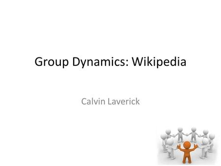 Group Dynamics: Wikipedia Calvin Laverick. Group Dynamics Group Dynamics are: – A system of: Behaviours Psychological Processes.