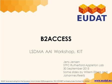 Www.eudat.eu EUDAT receives funding from the European Union's Horizon 2020 programme - DG CONNECT e-Infrastructures. Contract No. 654065 B2ACCESS LSDMA.