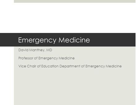 Emergency Medicine David Manthey, MD Professor of Emergency Medicine Vice Chair of Education Department of Emergency Medicine.