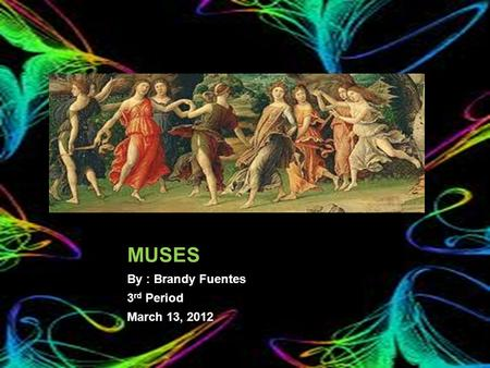 1 MUSES By : Brandy Fuentes 3 rd Period March 13, 2012.