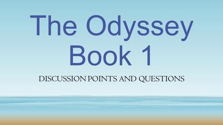 The Odyssey Book 1 DISCUSSION POINTS AND QUESTIONS.