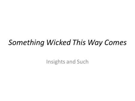 Something Wicked This Way Comes Insights and Such.