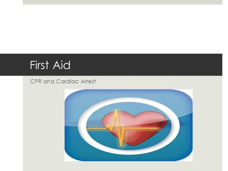 First Aid CPR and Cardiac Arrest. What is CPR?  CPR means cardiopulmonary resuscitation  First aid technique to restore heartbeat and breathing  Someone.