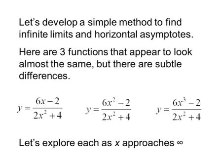 Let's develop a simple method to find infinite limits and horizontal asymptotes. Here are 3 functions that appear to look almost the same, but there are.