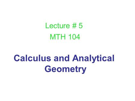 Calculus and Analytical Geometry Lecture # 5 MTH 104.