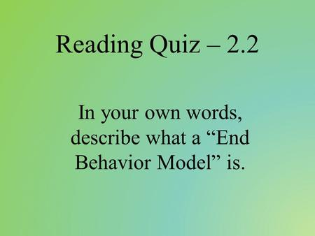 "Reading Quiz – 2.2 In your own words, describe what a ""End Behavior Model"" is."
