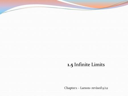 1.5 Infinite Limits Chapter 1 – Larson- revised 9/12.