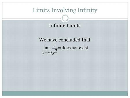 Limits Involving Infinity Infinite Limits We have concluded that.