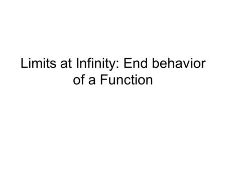 Limits at Infinity: End behavior of a Function