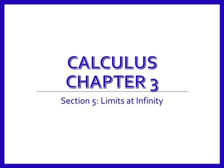 Section 5: Limits at Infinity. Limits At Infinity Calculus 3.5 2.
