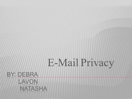 E-Mail Privacy.  Fact: One of the least secure methods of communication you can use.  E-mails are stored at multiple locations such as sender's computer,