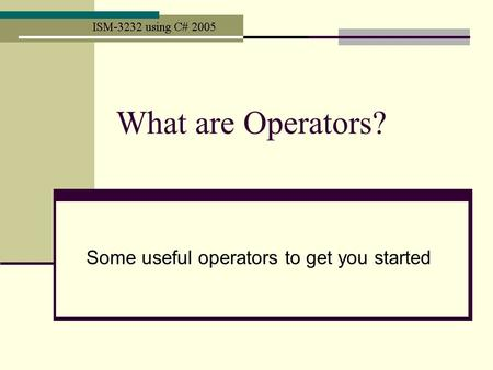 What are Operators? Some useful operators to get you started.