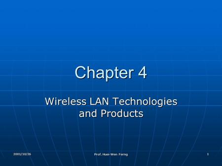 2001/10/26 Prof. Huei-Wen Ferng 1 Chapter 4 Wireless LAN Technologies and Products.