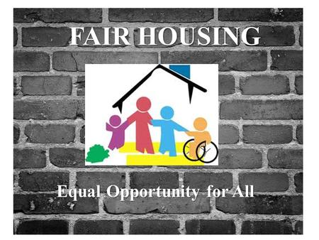 FAIR HOUSING Equal Opportunity for All.