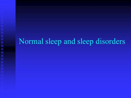 Normal sleep and sleep disorders. Normal sleep Normal sleep Awake state. Beta and alpha waves characterize the electroencephalogram (eeg) of the awake.