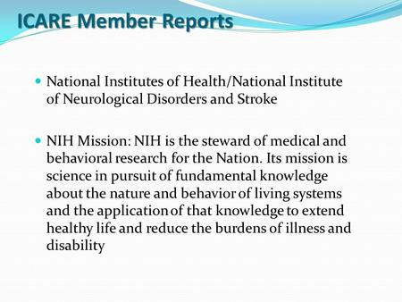 ICARE Member Reports National Institutes of Health/National Institute of Neurological Disorders and Stroke NIH Mission: NIH is the steward of medical and.