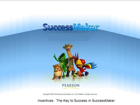 Incentives: The Key to Success in SuccessMaker. Variety is the Spice of Life!! Be Involved! –The kids will know it matters to you Change incentives often.