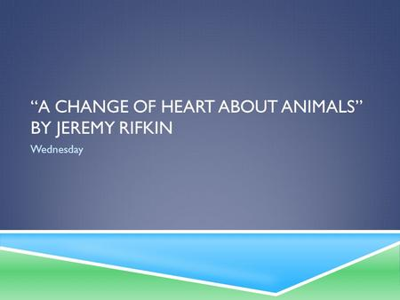 """A CHANGE OF HEART ABOUT ANIMALS"" BY JEREMY RIFKIN Wednesday."