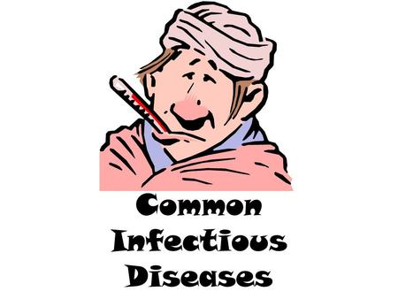 Common Infectious Diseases. Cold Infection causes inflammation of the mucous in nose Caused by breathing contagious droplets or direct contact ( rhinovirus)