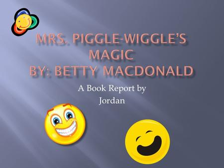 A Book Report by Jordan The main character is Mrs. Piggle Wiggle all the children love her because she never gets mad at anything not even the dumbest.