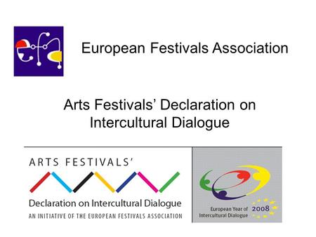 Arts Festivals' Declaration on Intercultural Dialogue European Festivals Association.