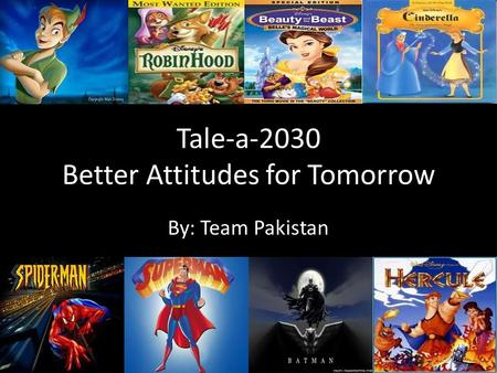 Tale-a-2030 Better Attitudes for Tomorrow By: Team Pakistan.