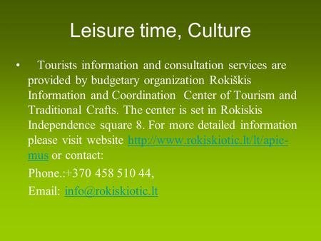 Leisure time, Culture Tourists information and consultation services are provided by budgetary organization Rokiškis Information and Coordination Center.