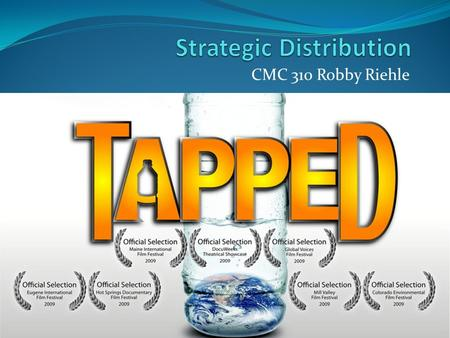CMC 310 Robby Riehle. Summery- Documentary Tapped looks at the bottle water industry and its long term effects socially, ecologically and economically.