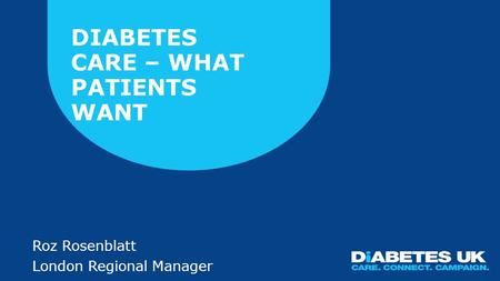 DAWN2™ Study © 2013 Novo Nordisk A/S. All rights reserved DIABETES CARE – WHAT PATIENTS WANT Roz Rosenblatt London Regional Manager.